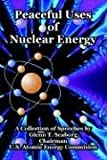 Peaceful Uses of Nuclear Energy, Glenn T. Seaborg and U.S. Atomic Energy Commision, 1410220699