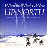 When the Whalers Were up North, Dorothy H. Eber, 0879238186