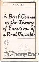 A BRIEF COURSE IN THE THEORY OF FUNCTIONS OF A REAL VARIABLE. An Introduction to the Theory of the Integral.