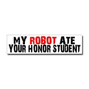 My Robot Ate Your Honor Student - Window Bumper Sticker