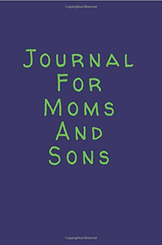 Read Online Journal For Moms And Sons: 6 x 9, 108 Lined Pages (diary, notebook, journal) pdf
