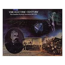 The electric century: An illustrated history of electricity in Canada