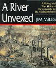 Front cover for the book A River Unvexed: A History and Tour Guide to the Campaign for the Mississippi River (The Civil War Campaigns Series) by Jim Miles