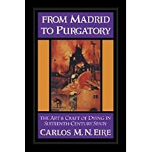 From Madrid to Purgatory: The Art and Craft of Dying in Sixteenth-Century Spain (Cambridge Studies in Early Modern History)