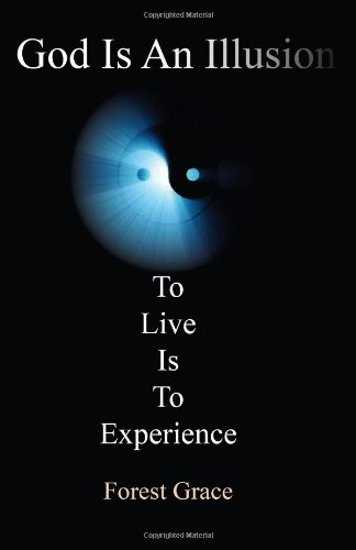 God Is an Illusion: To Live Is to Experience