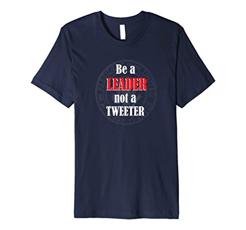 (Mens Be a Leader Not A Tweeter Protest Trump Tweets T-Shirt Large Navy)
