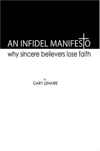 Download An Infidel Manifesto: Why Sincere Believers Lose Faith pdf