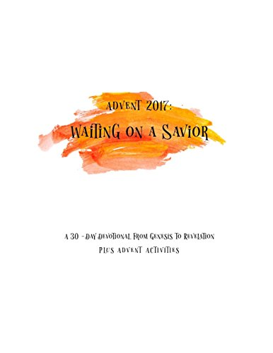 Price comparison product image Advent 2017 - Waiting on a Savior: 30-Day Devotional from Genesis to Revelation (Advent 2017 to the New Year) plus Advent Activities