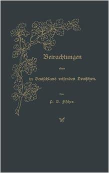 Betrachtungen eines in Deutschland reisenden Deutschen (German Edition) by P. D. Fischer (2013-10-04)
