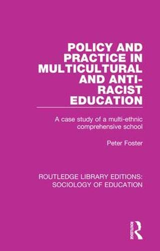 Policy and Practice in Multicultural and Anti-Racist Education: A case study of a multi-ethnic comprehensive school: Volume 33