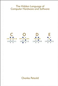 Code: The Hidden Language of Computer Hardware and Software (Developer Best Practices) by [Petzold, Charles]