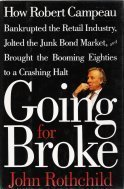 Going for Broke: How Robert Campeau Bankrupted the Retail Industry, Jolted the Junk Bond Market, and Brought the Booming Eighties to a Crashing - In Mall Burlington Ma