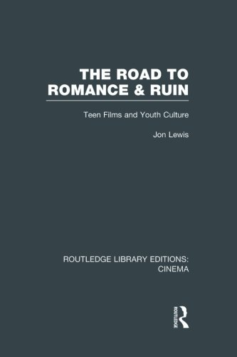 The Road to Romance and Ruin: Teen Films and Youth Culture (Routledge Library Editions: Cinema)