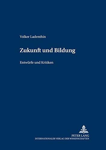 Download Zukunft und Bildung: Entwürfe und Kritiken (Grundfragen der Pädagogik) (German Edition) PDF