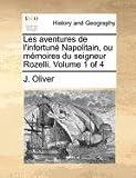 Les Aventures de L'Infortuné Napolitain, Ou Mémoires du Seigneur Rozelli, J. Oliver, 1171373147