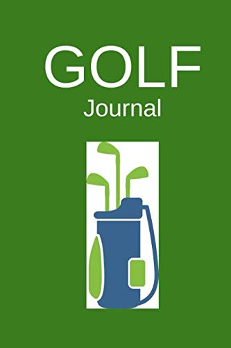 Golf Journal: Colour interior log Book to record the weather, course, your games, scores, yardage & notes after rounds. Perfect for golf enthusiasts ... of experience. Green design with clubs bag