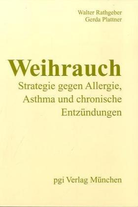 Weihrauch - Strategie gegen Allergie, Asthma und chronische Entzündungen: Die neue modifizierte Formula zur Allergietherapie mit Weihrauch und anderen ... Naturstoffen (Orthomolekularmedizin)