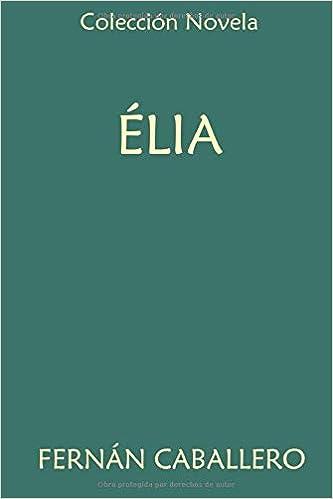 Colección Novela. Élia: O la España treinta años ha: Amazon.es ...
