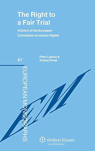 Right to a Fair Trial: Article 6 of the European Convention on Human Rights (European Monographs) (European Convention On Human Rights Article 6)