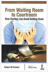 From Waiting Room to Courtroom: How Doctors can Avoid Getting Sued Paperback