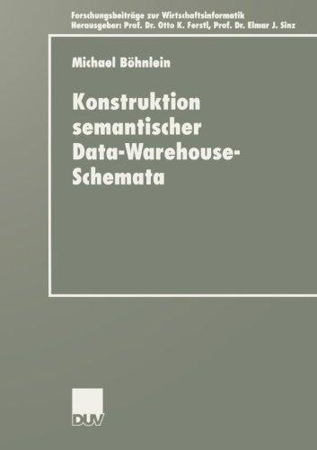Konstruktion semantischer Data-Warehouse-Schemata (Forschungsbeiträge zur Wirtschaftsinformatik / Advanced Studies in Information Systems) (German Edition) by Bohnlein Michael