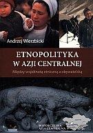Etnopolityka w Azji Centralnej Andrzej Wierzbicki