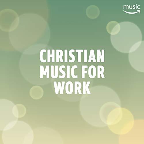 Christian Music for Work (The Best Christian Music)