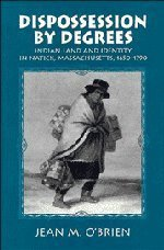 Dispossession by Degrees: Indian Land and Identity in Natick, Massachusetts, 1650-1790 (Studies in North American Indian History) by Jean M. O'Brien - Natick Shopping