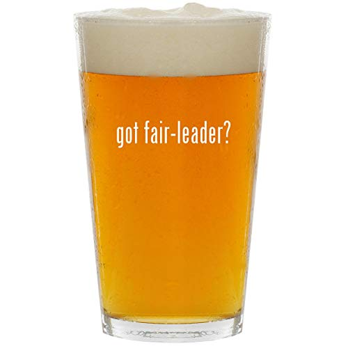 got fair-leader? - Glass 16oz Beer Pint