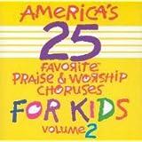 America's 25 Favorite Praise & Worship Choruses for Kids: Volume 2