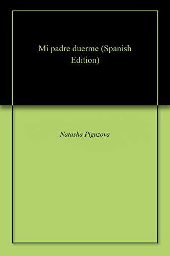 Mi padre duerme (Spanish Edition)