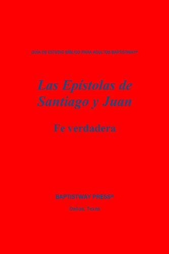 Las Epístolas de Santiago y Juan: Fe verdadera (Adult Bible Study Guides) (Spanish Edition)
