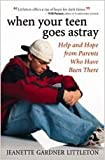 img - for When Your Teen Goes Astray: Help and Hope from Parents Who Have Been There by Jeanette Gardner Littleton (2004-07-06) book / textbook / text book