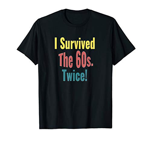 I Survived The Sixties Twice - Birthday T-shirt