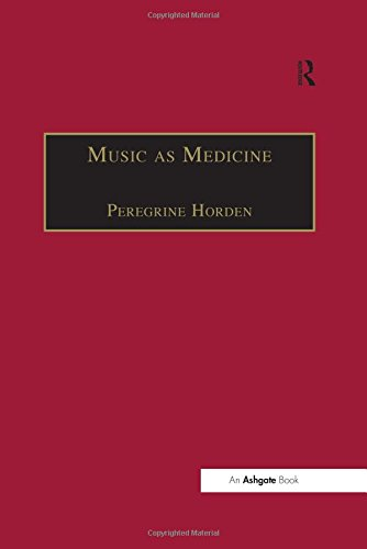 Music As Medicine: The History of Music Therapy Since Antiquity (Music & Medicine)