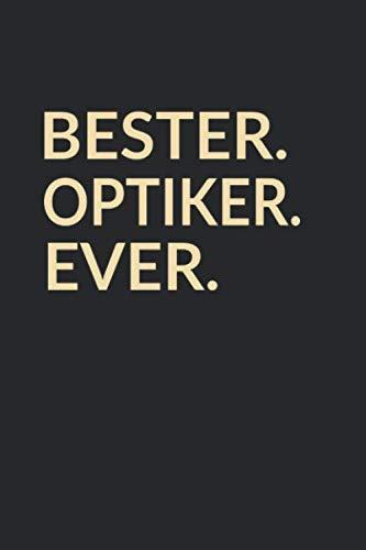 Bester Optiker Ever: A5 Blanko • Notebook • Notizbuch • Taschenbuch • Journal • Tagebuch - Ein lustiges Geschenk für die Besten Männer Der Welt (German Edition) (Brille Stärke)