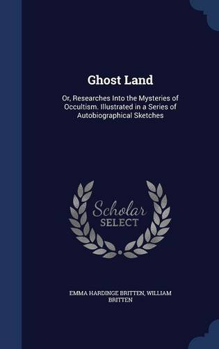 Ghost Land: Or, Researches Into the Mysteries of Occultism. Illustrated in a Series of Autobiographical Sketches ebook