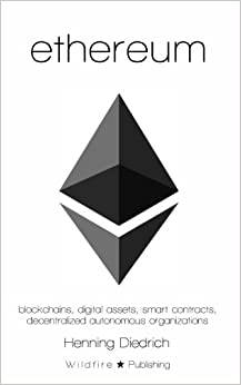 Ethereum: Blockchains, Digital Assets, Smart Contracts, Decentralized Autonomous Organizations