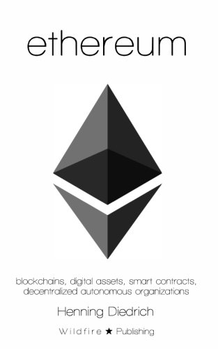 Ethereum: Blockchains, Digital Assets, Smart Contracts, Decentralized Autonomous Organizations cover