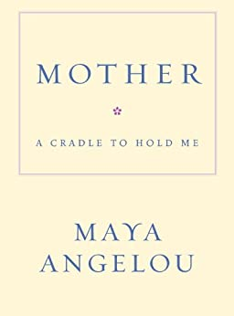 Mother: A Cradle to Hold Me by [Angelou, Maya]