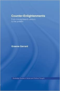 Book Counter-Enlightenments: From the Eighteenth Century to the Present (Routledge Studies in Social and Political Thought) Reprint edition by Garrard, Graeme (2013)