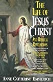 Life of Jesus Christ and Biblical Revelations, Anne C. Emmerich, 0895551233