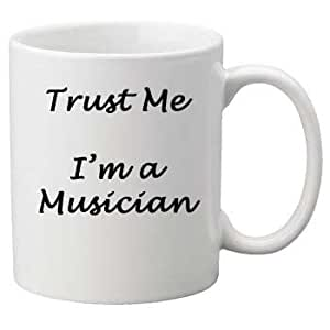 Quality Trust Me I'm a Musician, Perfect Birthday or Christmas Gift. Great Novelty 11oz Mug