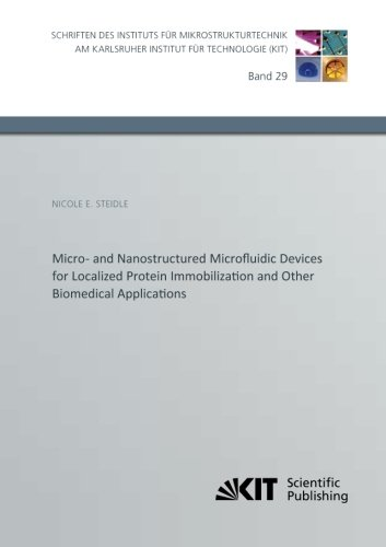 Micro- and Nanostructured Microfluidic Devices for Localized Protein Immobilization and Other Biomedical Applications (Schriften des Instituts fuer ... Institut fuer Technologie) (Volume 29)