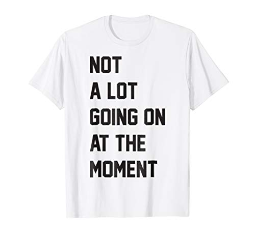 Not A Lot Going On At The Moment - White T-Shirt ()