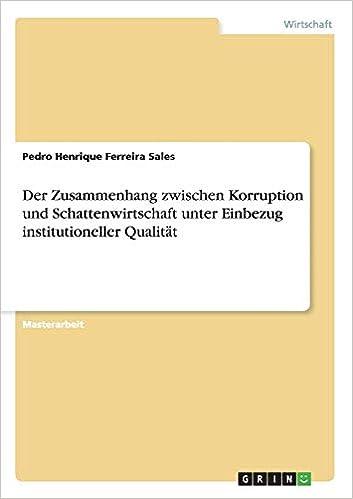 Der Zusammenhang Zwischen Korruption Und Schattenwirtschaft Unter Einbezug Institutioneller Qualität German Edition Ferreira Sales Pedro Henrique 9783656933564 Amazon Com Books