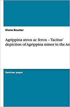 Book Agrippina atrox ac ferox - Tacitus' depiction of Agrippina minor in the Annals