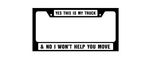 Knockout 4138 Yes This Is My Truck /& No I Wont Help You Move License Plate Frame