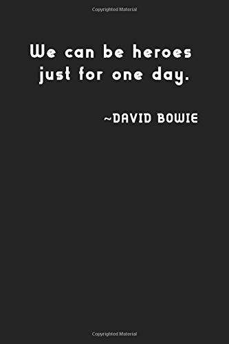 We Can Be Heroes Just For One Day David Bowie Simple Black And White Notebook Simple Notebook Classic Gift Quotes By David Bowie Unique Notebook Songs Quotes Music Quotes Birthday Gift For