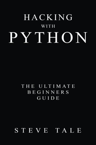 Book cover of Hacking with Python: The Ultimate Beginners Guide by Steve Tale